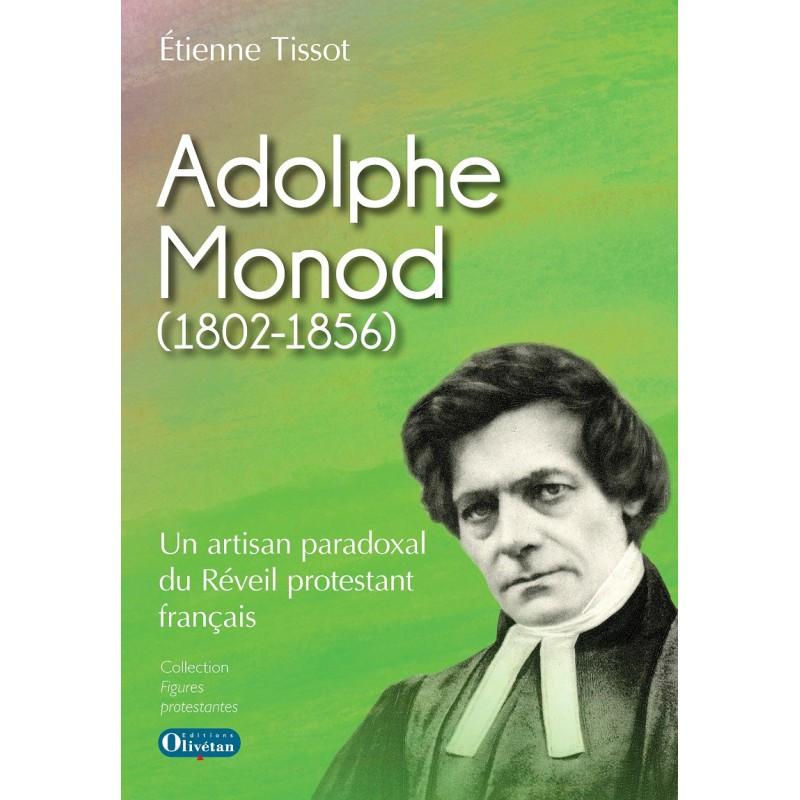 Adolphe Monod Un artisan paradoxal du Réveil protestant français