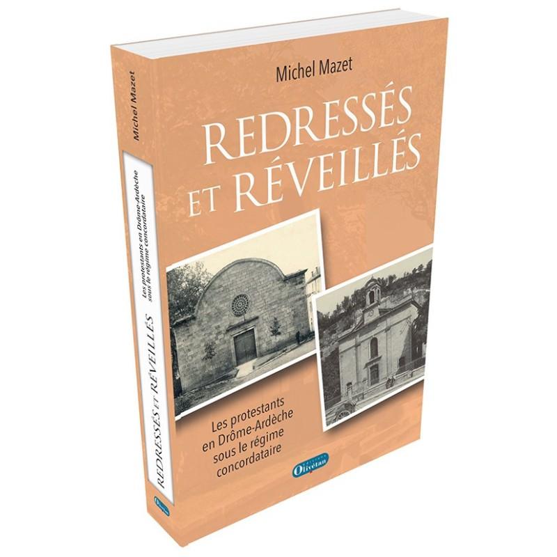 Redressés et réveillés. Les protestants en Drôme Ardèche sous le Concordat