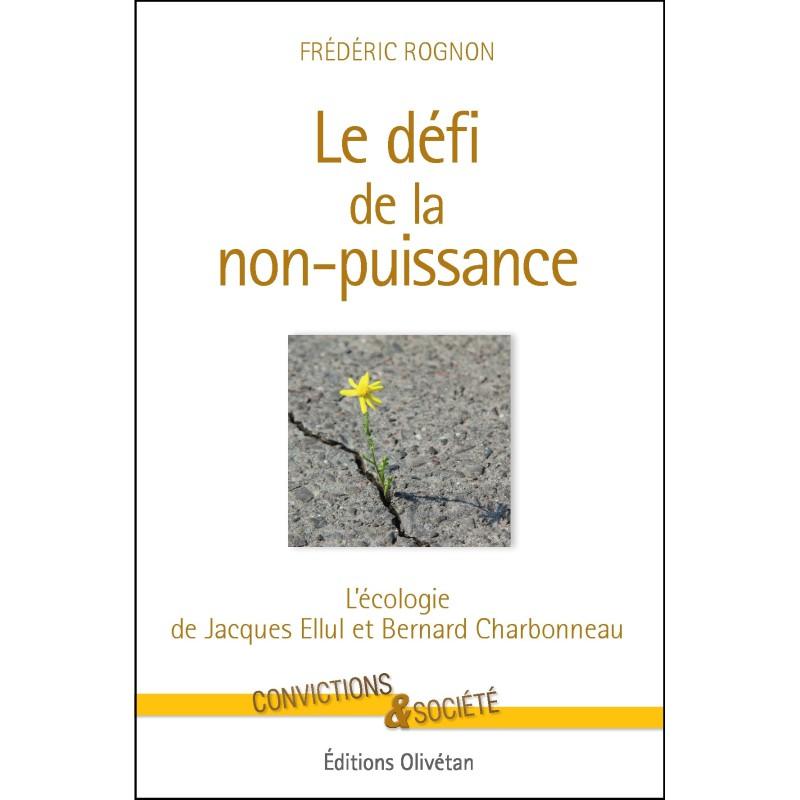 Le défi de la non-puissance. L'écologie de Jacques Ellul et Bernard Charbonneau