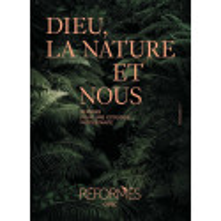 Dieu, la nature et nous. Repères pour une écologie protestante