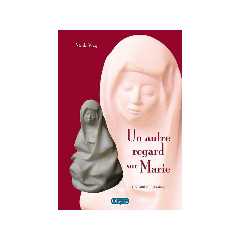 Un autre regard sur Marie. Histoire et religion.