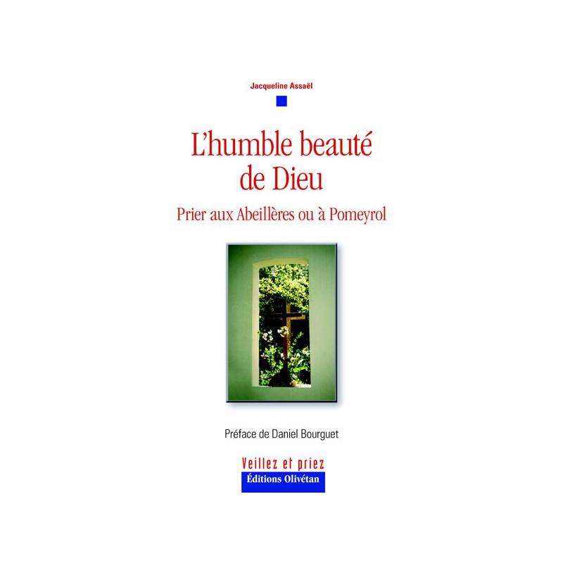 L'humble beauté de Dieu. Prier aux Abeillères ou à Pomeyrol