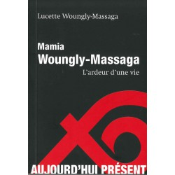 Mamia Woungly-Massaga L'ardeur d'une vie