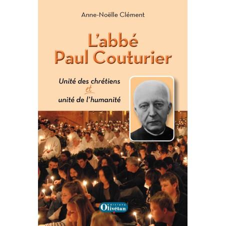 L'abbé Paul Couturier Unité des chrétiens et unité de l'humanité