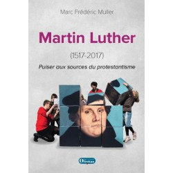 Martin Luther (1517-2017) Puiser aux sources du protestantisme