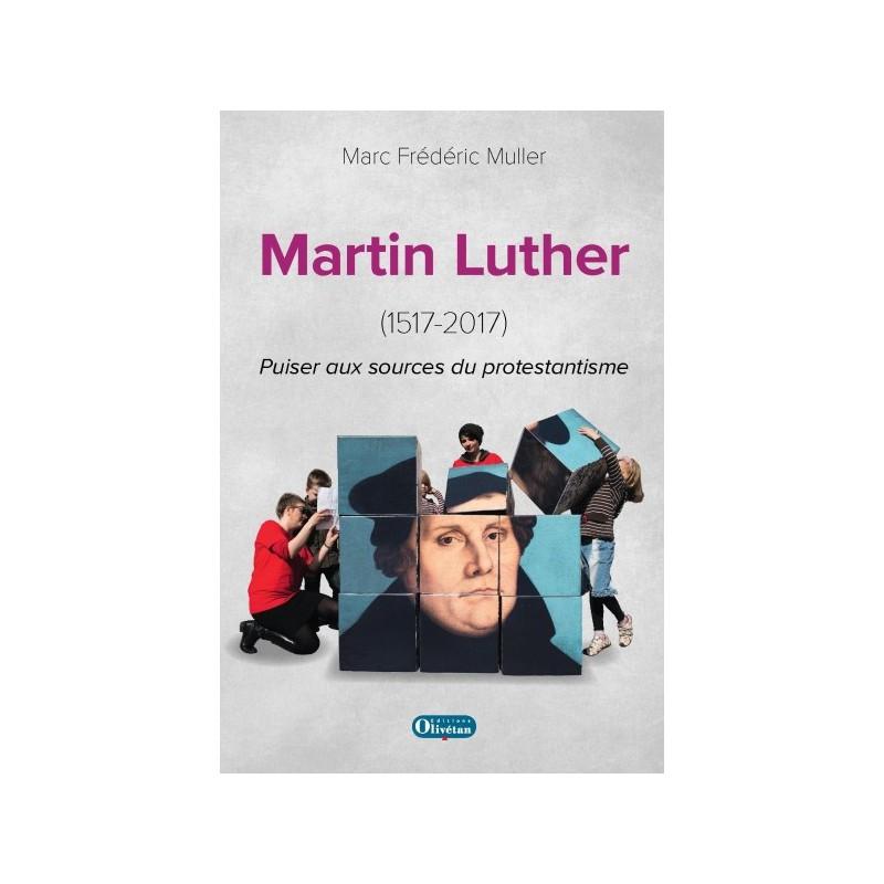 Martin Luther (1517-2017) Puiser aux sources du protestantisme