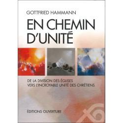 En chemin d'unité De la division des Eglises vers l'incroyable unité des chrétiens