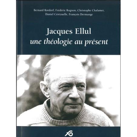 Jacques Ellul une théologie au présent