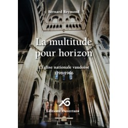 La multitude pour horizon. L'Eglise nationale vaudoise 1798-1966