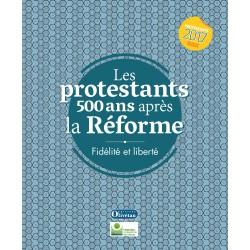 Les protestants 500 ans après la Réforme - Fidélité et liberté
