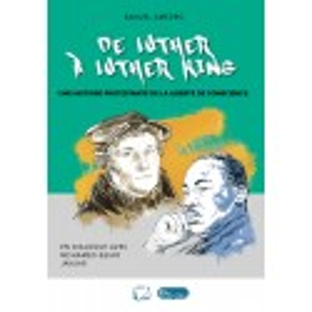 De Luther à Luther King Une histoire protestante de la liberté de conscience